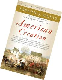 American Creation: Triumphs and Tragedies in the Founding of