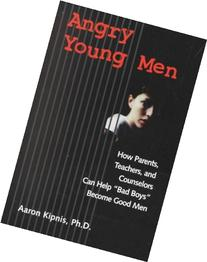 Angry Young Men: How Parents, Teachers, and Counselors Can