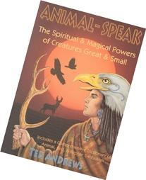 Animal-Speak: The Spiritual & Magical Powers of Creatures