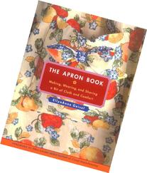 The Apron Book: Making, Wearing, and Sharing a Bit of Cloth