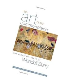 The Art of the Commonplace: The Agrarian Essays of Wendell