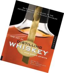 The Art of Distilling Whiskey and Other Spirits: An