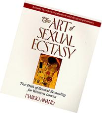 The Art of Sexual Ecstasy: The Path of Sacred Sexuality for