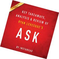 Ask, by Ryan Levesque: Key Takeaways, Analysis & Review: The