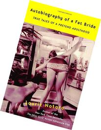 Autobiography of a Fat Bride: True Tales of a Pretend