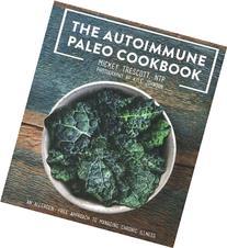 The Autoimmune Paleo Cookbook: An Allergen-Free Approach to