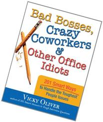 Bad Bosses, Crazy Coworkers & Other Office Idiots: 201 Smart