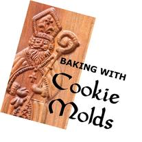 Baking with Cookie Molds: Secrets and Recipes for Making