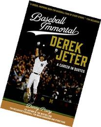 Baseball Immortal: Derek Jeter: A Career in Quotes