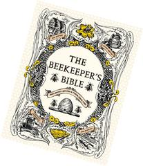 The Beekeeper's Bible: Bees, Honey, Recipes & Other Home