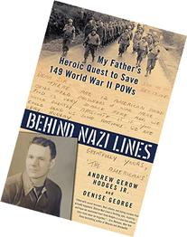 Behind Nazi Lines: My Father's Heroic Quest to Save 149