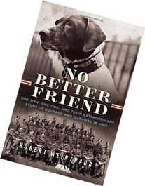 No Better Friend: One Man, One Dog, and Their Extraordinary
