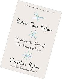 Better Than Before: Mastering the Habits of Our Everyday