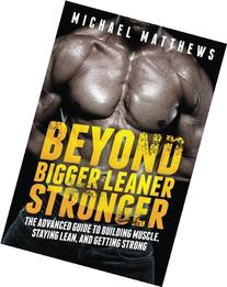 Beyond Bigger Leaner Stronger: The Advanced Guide to