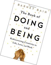 The Book of Doing and Being: Rediscovering Creativity in