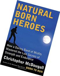 Natural Born Heroes: How a Daring Band of Misfits Mastered