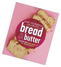 Bread & Butter: Gluten-Free Vegan Recipes to Fill Your Bread