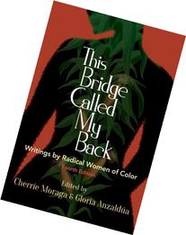 This Bridge Called My Back, Fourth Edition: Writings by