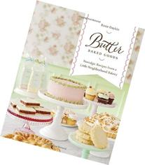 Butter Baked Goods: Nostalgic Recipes From a Little
