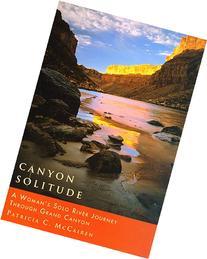 Canyon Solitude: A Woman's Solo River Journey Through the