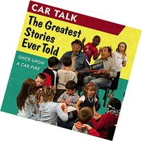 Car Talk: The Greatest Stories Ever Told: Once Upon a Car