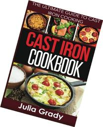 Cast Iron Cookbook: The Ultimate Guide to Cast Iron Cooking