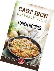 Cast Iron Cookbook: Vol.2 Lunch Recipes