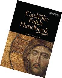 The Catholic Faith Handbook for Youth, Third Edition