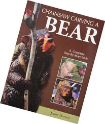 Chainsaw carving a bear: a complete step by step guide 9781565237681