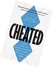 Cheated: The UNC Scandal, the Education of Athletes, and the