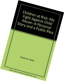 Children at Risk: My Fight Against Child Abuse--A Personal