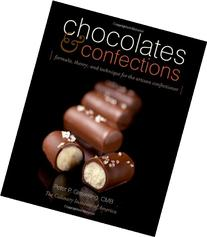 Chocolates and Confections : Formula, Theory, and Technique