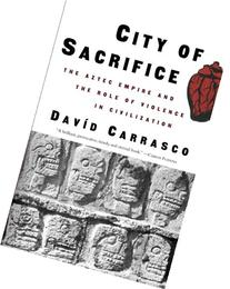 City of Sacrifice : The Aztec Empire and the Role of