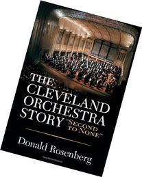 """The Cleveland Orchestra Story: """"Second to None"""
