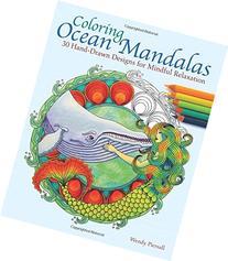 Coloring Ocean Mandalas: 30 Hand-Drawn Designs for Mindful