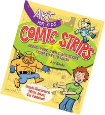 Art for Kids: Comic Strips: Create Your Own Comic Strips