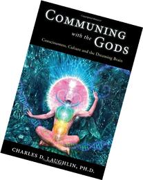 Communing with the Gods: Consciousness, Culture and the