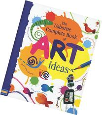 Complete Book Of Art Ideas Usborne Art Ideas