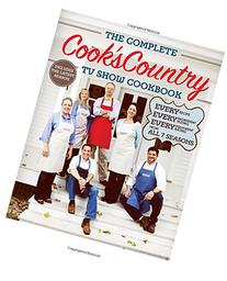 The Complete Cook's Country TV Show Cookbook: Every Recipe,