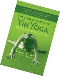 The Complete Guide to Yin Yoga: The Philosophy and Practice