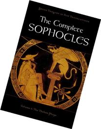 The Complete Sophocles: Volume I: The Theban Plays