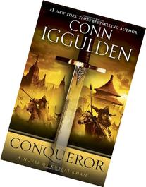 Conqueror: A Novel of Kublai Khan