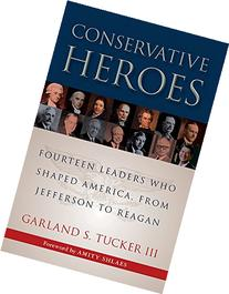 Conservative Heroes: Fourteen Leaders Who Shaped America,