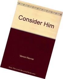 Consider Him