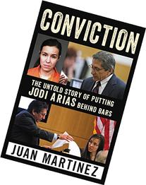 Conviction: The Untold Story of Putting Jodi Arias Behind