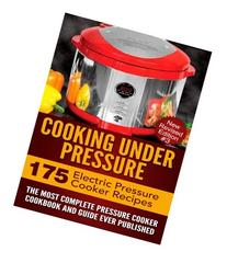 Cooking Under Pressure: The Most Complete Pressure Cooker