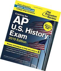 Cracking the AP U.S. History Exam, 2015 Edition: Created for