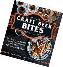 The Craft Beer Bites Cookbook: 100 Recipes for Sliders,