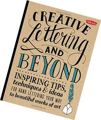 Creative Lettering and Beyond: Inspiring tips, techniques,