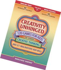 Creativity Unhinged: 120 Games for Kids to Spark Creative